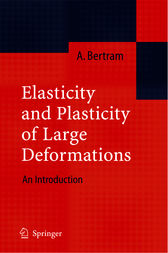 Elasticity and Plasticity of Large Deformations by Albrecht Bertram