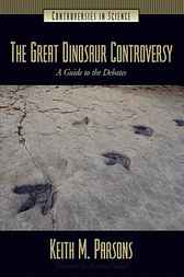 The Great Dinosaur Controversy by Keith Parsons