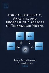 Logical, Algebraic, Analytic and Probabilistic Aspects of Triangular Norms by Erich Peter Klement