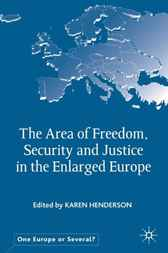 The Area of Freedom, Security and Justice in the Enlarged Europe by Karen Henderson