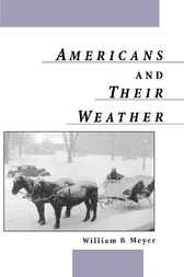 Americans and Their Weather by William B. Meyer