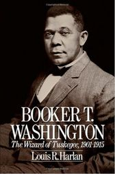 Booker T. Washington: Volume 2: The Wizard Of Tuskegee, 1901-1915