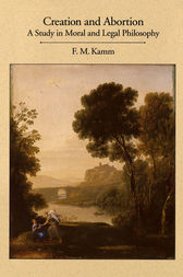 Creation and Abortion by F. M. Kamm