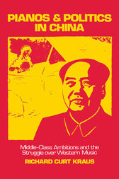 Pianos and Politics in China by Richard Curt Kraus