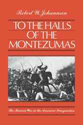 To the Halls of the Montezumas by Robert W. Johannsen