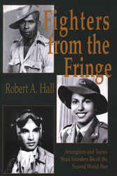 Fighters from the Fringe: Aborigines and Torres Strait Islanders recall the Second World War
