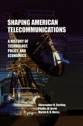 Shaping American Telecommunications by Christopher H. Sterling