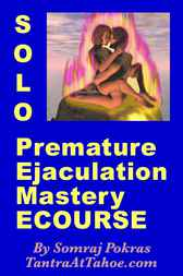 Solo Premature Ejaculation Mastery Ecourse: The Ultimate Ecstatic Solution To Unlimited Sexual Stamina By Learning To Separate Orgasm From Ejaculation