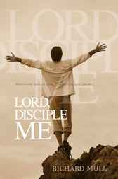 Lord, Disciple Me by Richard Mull