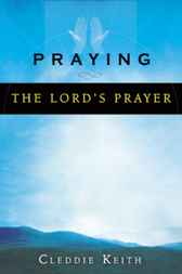 Praying the Lord's Prayer by Cleddie Keith