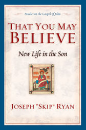 That You May Believe (Studies in the Gospel of John) by Joseph Skip Ryan