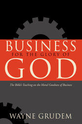 Business for the Glory of God by Wayne Grudem
