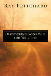 Discovering God's Will for Your Life by Ray Pritchard