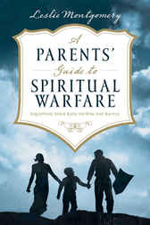 A Parents' Guide to Spiritual Warfare by Leslie Montgomery
