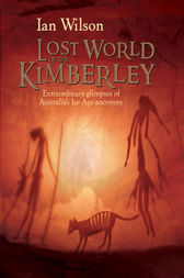 Lost World of the Kimberley by Ian Wilson