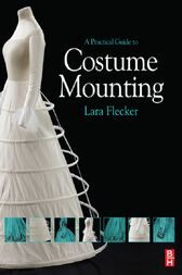 A Practical Guide to Costume Mounting by Lara Flecker