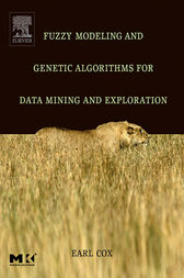 Fuzzy Modeling and Genetic Algorithms for Data Mining and Exploration by Earl Cox