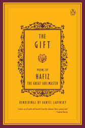 The Gift by Hafiz;  Daniel Ladinsky