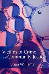 Victims of Crime and Community Justice by Brian Williams