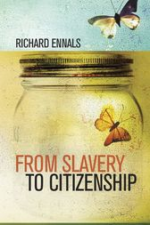 From Slavery to Citizenship by Richard Ennals