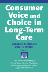 Consumer Voice and Choice in Long-Term Care by Suzanne R. Kunkel
