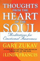 Thoughts from the Heart of the Soul by Gary Zukav