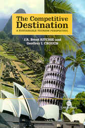The Competitive Destination by J.R. Brent Ritchie