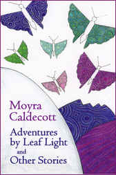 Adventures by Leaf Light and other stories by Moyra Caldecott