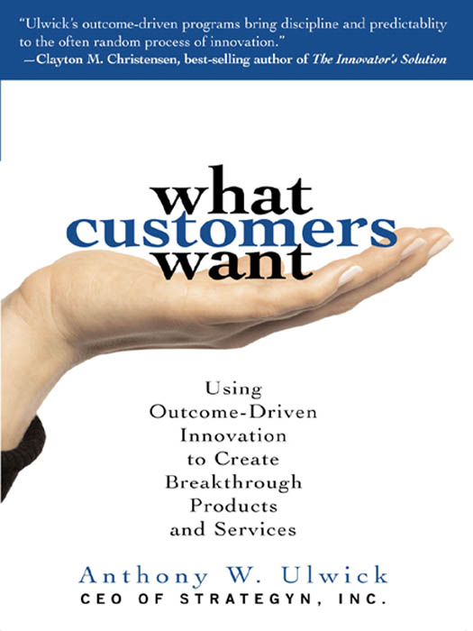 Download Ebook What Customers Want: Using Outcome-Driven Innovation to Create Breakthrough Products and Services by Anthony Ulwick Pdf