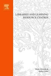 Libraries and Learning Resource Centres by Biddy Fisher