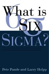 What Is Six Sigma? by Peter S. Pande