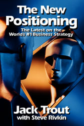The New Positioning: The Latest on the World's #1 Business Strategy by Jack Trout