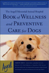 The Angell Memorial Animal Hospital Book of Wellness and Preventive Care for Dogs by Darlene Arden