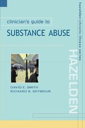 Clinician's Guide to Substance Abuse by David E. Smith