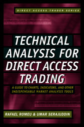 Technical Analysis for Direct Access Trading: A Guide to Charts, Indicators, and Other Indispensable Market Analysis Tools