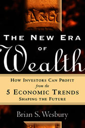 The New Era of Wealth: How Investors Can Profit From the 5 Economic Trends Shaping the Future by Brian S. Wesbury