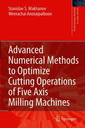 Advanced Numerical Methods to Optimize Cutting Operations of Five Axis Milling Machines by Stanislav S. Makhanov