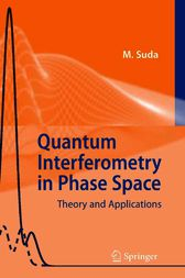 Quantum Interferometry in Phase Space by Martin Suda