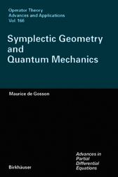 Symplectic Geometry and Quantum Mechanics by Maurice A. de Gosson