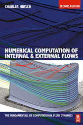 Numerical Computation of Internal and External Flows: The Fundamentals of Computational Fluid Dynamics by Charles Hirsch