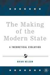 The Making of the Modern State by Brian Nelson