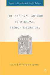 The Medieval Author in Medieval French Literature by Virginie Green