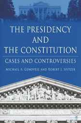 The Presidency and the Constitution by Michael A. Genovese