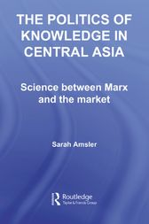 The Politics of Knowledge in Central Asia by Sarah Amsler