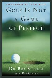 Golf is Not a Game of Perfect by Bob Rotella