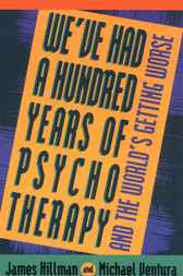 We've Had a Hundred Years of Psychotherapy by James Hillman