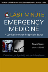 Last Minute Emergency Medicine: A Concise Review for the Specialty Boards by Mary Jo Wagner