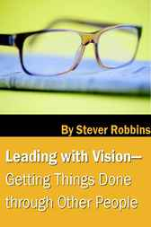 leading with visions Leadership 5 key traits of great leaders discover the five things you can do to attract and retain outstanding employees next you must have a vision.