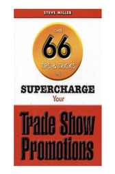 Over 66 Tips & Tricks to Supercharge Your Trade Show Promotions by Steve Miller