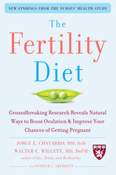 The Fertility Diet: Groundbreaking Research Reveals Natural Ways to Boost Ovulation and Improve Your Chances of Getting Pregnant by Jorge Chavarro